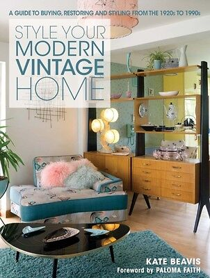 Style your Modern Vintage Home: A guide to buying, restoring and styling from t.