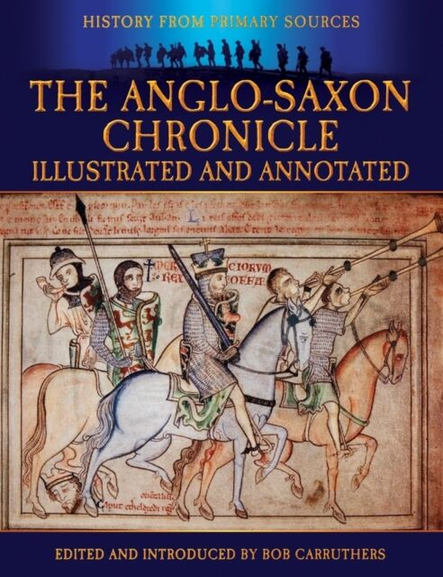 The Anglo-Saxon Chronicle: Illustrated and Annotated (Military History from Pri.
