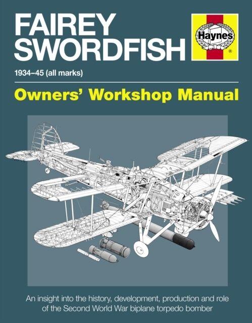Fairey Swordfish Manual: 1934 to 1945 (All Marks) (Haynes Manuals. 9780857333629