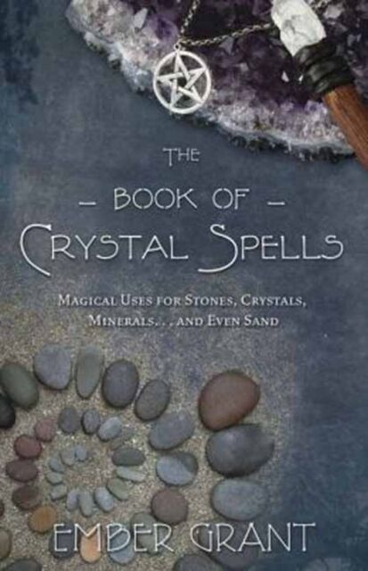 The Book of Crystal Spells: Magical Uses for Stones, Crystals, Minerals ... and.
