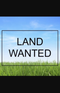 WANTED - BLOCK OF LAND