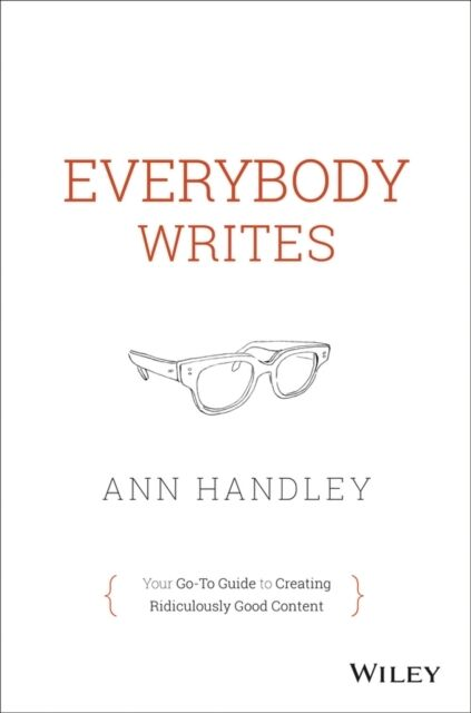 Everybody Writes: Your Go-to Guide to Creating Ridiculously Good Content (Hardc.
