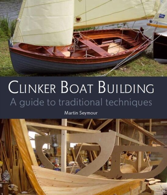 Clinker Boat Building: A Guide to Traditional Techniques (Hardcov. 9781847973344