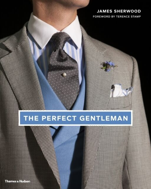 The Perfect Gentleman: The Pursuit of Timeless Elegance and Style in London (Ha.