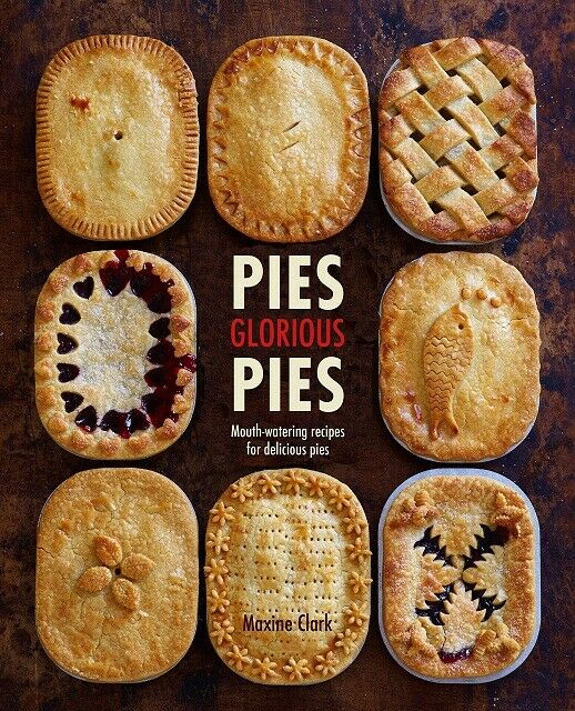 Pies Glorious Pies - Mouth Watering Recipes for Delicious