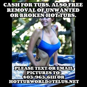 CASH FOR TUBS, ALSO FREE REMOVAL OF UNWANTED OR BROKEN HOT TUBS.