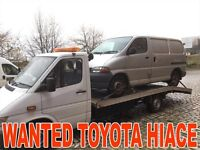 TOYOTA HIACE ANY CONDITION WANTED !!!!