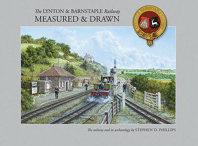 The Lynton and Barnstaple Railway Measured and Drawn by Stephen D. Phillips...