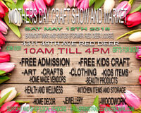 JOIN US FOR THE MOTHERS DAY CRAFT SHOW AND MARKET