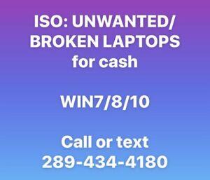 -/$WANTED : UNWANTED/BROKEN Win7/8/10 LAPTOPS (free pickup) $$$