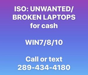 WANTED : UNWANTED/BROKEN Win7/8/10 LAPTOPS (free pickup) $$$