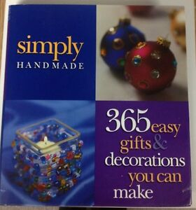 Simply Handmade: 365 Easy Gifts & Decorations You Can Make (Hard