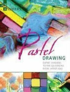 Pastel Drawing: Expert Answers to Questions Every Artist Asks by Barbara...