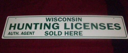 WISCONSIN HUNTING LICENSES SOLD HERE New sign 36 inch by 8 inch Aluminum Camp WI