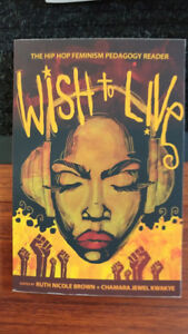 Wish to Live: The Hip-hop Feminism Pedagogy Reader (new)