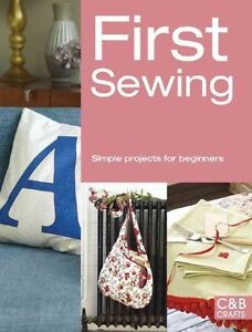 First Sewing: Simple Projects for Beginners by Pavilion Books (Paperback, 2014)