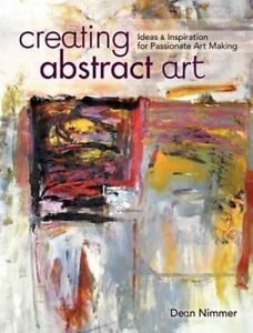 Creating Abstract Art: Ideas and Inspirations for Passionate Art-Making by...