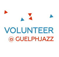 Final Call for Volunteers - 2015 Guelph Jazz Festival