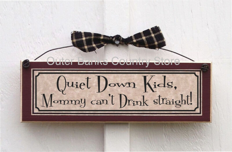funny parenting signs & plaques QUIET DOWN KIDS MOMMY CAN