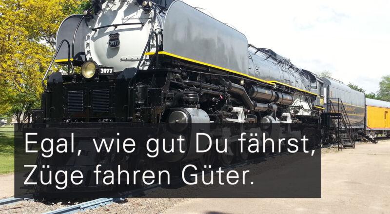 10.Egal, wie gut Du fährst, Züge fahren Güter.