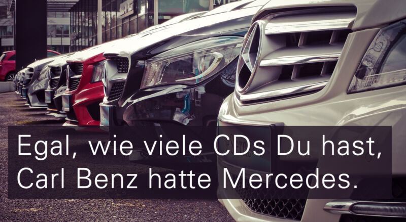 3.Egal, wie viele CDs Du hast, Carl Benz hatte Mercedes.
