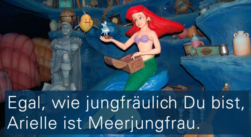 7.Egal, wie jungfräulich Du bist, Arielle ist Meerjungfrau.
