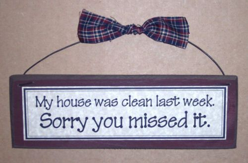 My house was clean last week, Sorry you missed it!  funny sign plauqe