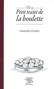 CUISINE : LE PETIT TRAITÉ DE LA BOULETTE de P-B LEBRUN