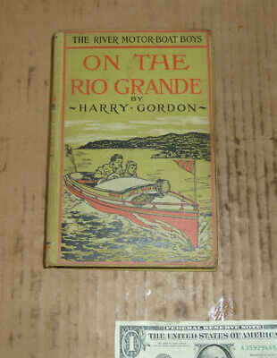 Vintage The River Motor Boat Boys on The Rio Grande,1915,1st Ed.H.Gordon,Book,Ha