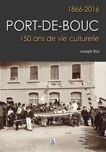 Port-de-Bouc-1866-2016-150-ans-de-vie-culturelle-Ros-Joseph-Neuf-Livre