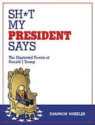 Sh T My President Says   Wheeler  Shannon  Mankoff  Bob  Frw    New Hardcover