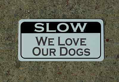 slow WE LOVE OUR DOGS Metal Sign 4 Farm Ranch Texas Barn Bar Man Cave House