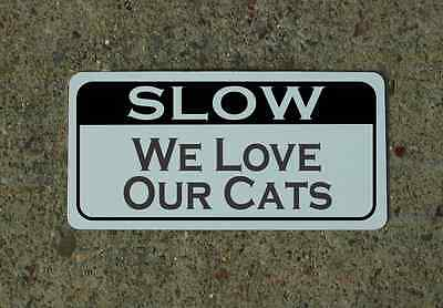 slow WE LOVE OUR CATS Metal Sign 4 Farm Ranch Texas Barn Bar Man Cave House