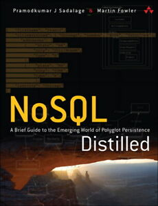NoSQL Distilled: A Brief Guide to the Emerging World of Polyglot