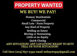 PROPERTY WANTED! WE BUY! WE PAY!