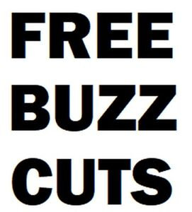Free Buzz cuts and hot towel shaves !!!