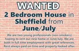 WANTED - Young Professionals want 2 BEDROOM HOUSE in SHEFFIELD from JUNE/JULY