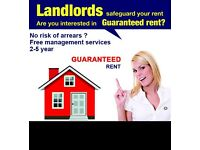 LANDLORDS,Guaranteed Rent 2-5 Years, No Risk of Arrears, free Management, property let the same day