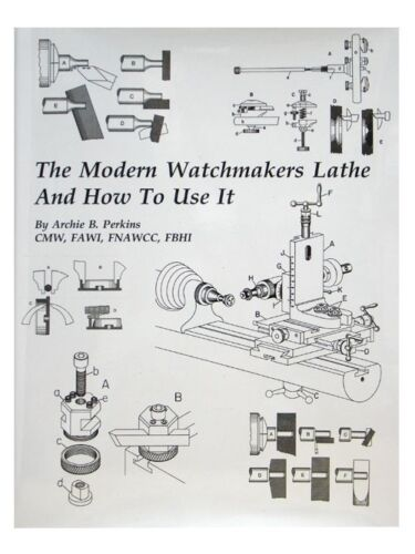 The Modern Watchmakers Lathe & How To Use It by Archie B Perkins (BK-137)