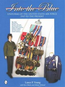 Into the Blue: Uniforms of the United States Air Force, 1947 to the Present:...