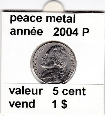 e3 )pieces de 5 cent jefferson  2004 P  peace metal voir description