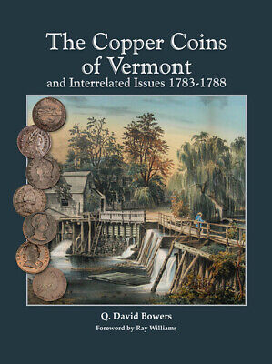 The Copper Coins of Vermont and Interrelated Issues 1783-1788 By Q. David Bowers