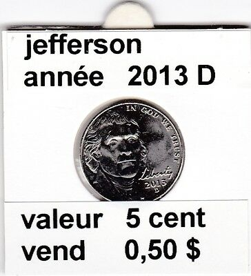 e3 )pieces de 5 cent jefferson  2013 D   voir description