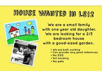 2/3 bedroom house wanted in LS12 area