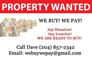 PROPERTY WANTED! BUY! WE PAY!