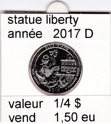 e1 )pieces de 1/4 dollar de statue liberty 2017  D &