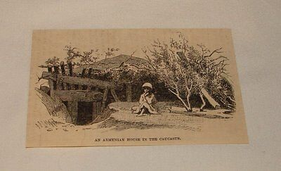 1885 magazine engraving ~ AN ARMENIAN HOUSE IN THE CAUCASUS