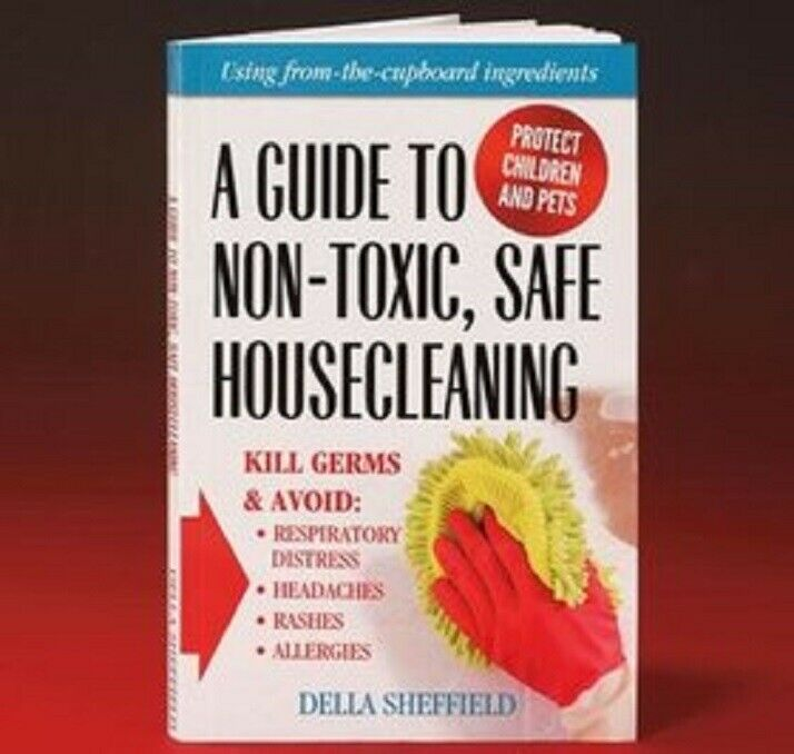 A GUIDE TO NON-TOXIC SAFE HOUSECLEANING By Della Sheffield **BRAND NEW** Books