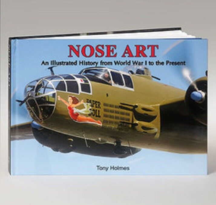 Nose Art An Illustrated History World War I to the Present Hardcover Tony Holmes Books