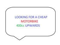CHEAP MOTORBIKE W A N T E D